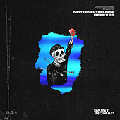 Nothing To Lose (Remixes) by Saint Nomad