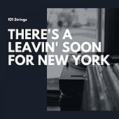 There's a Leavin' Soon for New York de 101 Strings Orchestra
