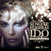 Si No Te Hubieras Ido (Version Mariachi) de Marisela