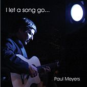 I Let a Song Go by Paul Meyers
