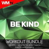 Be Kind (Workout Bundle / Even 32 Count Phrasing) von Workout Music Tv