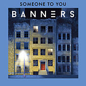 Someone To You von BANNERS