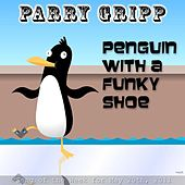 Penguin With A Funky Shoe (Funky Version) - Single by Parry Gripp