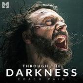 Through the Darkness (Motivational Speech) by Coach Pain