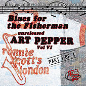 Blues For the Fisherman: Unreleased Art Pepper Vol. VI, Pt 1 by Art Pepper