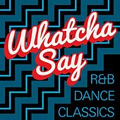 Whatcha Say - R&B Dance Classics von Various Artists