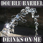 Drinks On Me von Double Barrel