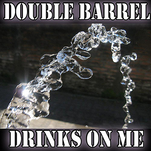 Drinks On Me by Double Barrel