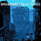 Toxic Kids by Broadway Calls