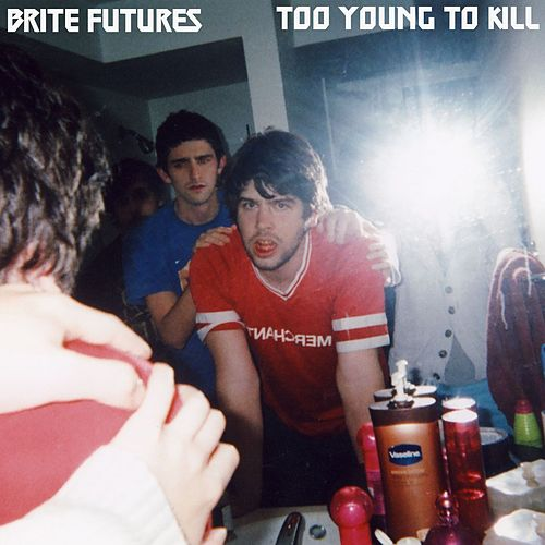 Too Young To Kill by Brite Futures