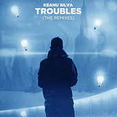 Troubles (Remixes) von Keanu Silva