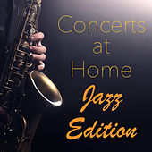 Concerts at Home Jazz Edition by Various Artists