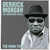 The Pama Years: Derrick Morgan, The Conquering Ruler von Derrick Morgan