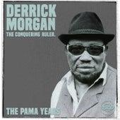 The Pama Years: Derrick Morgan, The Conquering Ruler de Derrick Morgan