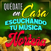 Quédate En Casa, Escuchando Tu Música Norteña de Various Artists
