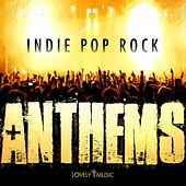 Indie Pop Rock: Anthems by Lovely Music Library