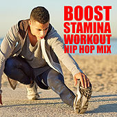 Boost Stamina Workout Hip Hop Mix de Various Artists