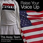 Raise Your Voice Up by The Away Team