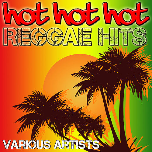Hot Hot Hot - Reggae Hits by Various Artists