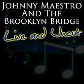 Live and Uncut by Johnny Maestro And The Brooklyn Bridge