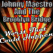 Worst That Could Happen by Johnny Maestro And The Brooklyn Bridge