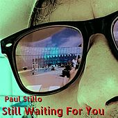 Still Waiting for You by Paul Stillo