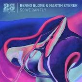 So We Can Fly de Martin Eyerer Benno Blome