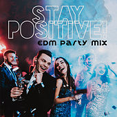 Stay Positive! EDM Party Mix de Various Artists