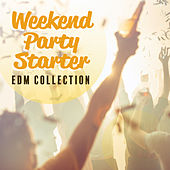 Weekend Party Starter: EDM Collection by Various Artists