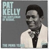 The Pama Years: Pat Kelly, The Gentleman of Reggae by Pat Kelly