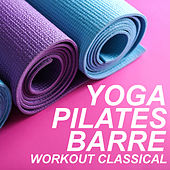 Yoga, Pilates, Barre Workout Classical by Various Artists