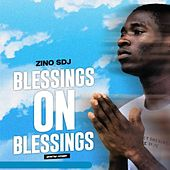 Blessings on Blessings by Zino SDJ