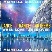 When Love Takes over - Dance & Trance Anthems by Miami DJ Collective