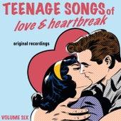 Teenage Songs of Love & Heartbreak, Volume 6 by Various Artists