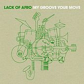 My Groove Your Move by Lack Of Afro