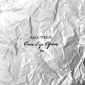 One Eye Open Ep by Paul White