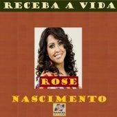 Receba a Vida de Rose Nascimento