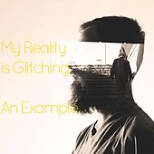 My Reality Is Glitching di Example