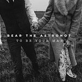 To Be Your Man by Bear the Astronot