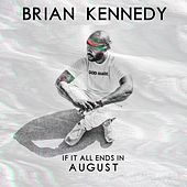 If It All Ends in August von Brian Kennedy