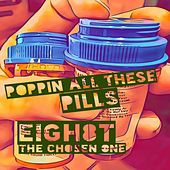 Poppin' All These Pills van Eigh8t the Chosen One