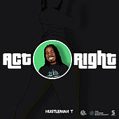 Act Right by Hustleman T