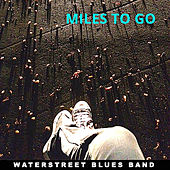 Miles to Go by The Water Street Blues Band