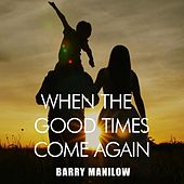 When the Good Times Come Again de Barry Manilow