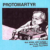 Old Spool and Gurges 1 by Protomartyr
