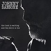 The Lord Is Waiting the Devil Is Too by Johnny Sansone