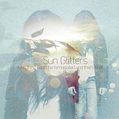 Everything Could Be Remodeled And That's Fine by Sun Glitters