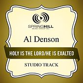 Holy Is the Lord / He Is Exalted (Medley) [Studio Track] by Al Denson