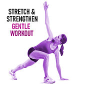 Stretch & Strengthen Gentle Workout by Various Artists