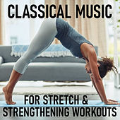Classical Music For Stretch & Strengthening Workouts by Various Artists